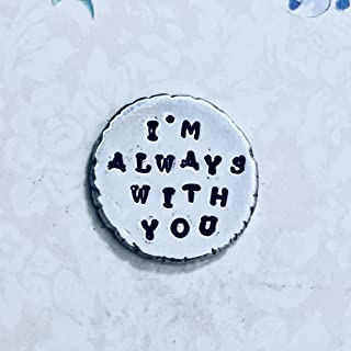 I'm Always With You Personalized Hand Stamped Pewter Pocket Coin Token Keepsake