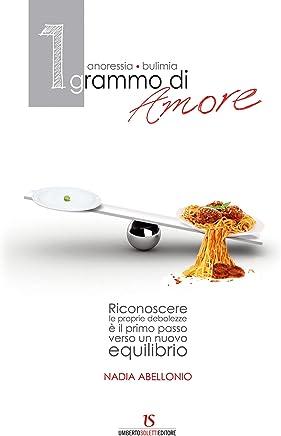 1 grammo di Amore. Anoressia - Bulimia