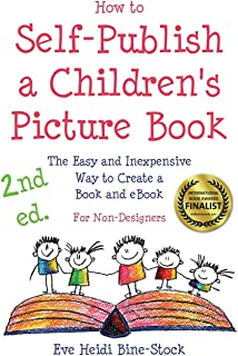 How to Self-Publish a Children's Picture Book 2nd ed.: The Easy and Inexpensive Way to Create a Book and eBook: For Non-De...
