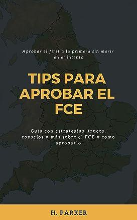 Tips para aprovar el FCE: Aprobar el FIRST sin morir en el intento (Spanish Edition)