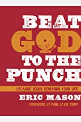 Beat God to the Punch: Because Jesus Demands Your Life Kindle Edition