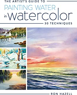 The Artist's Guide To Painting Water In Watercolor: 30+ Techniques