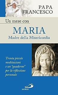 """Un mese con Maria Madre della Misericordia. Trenta piccole meditazioni e un """"quaderno"""" per la riflessione personale (Italian Edition)"""