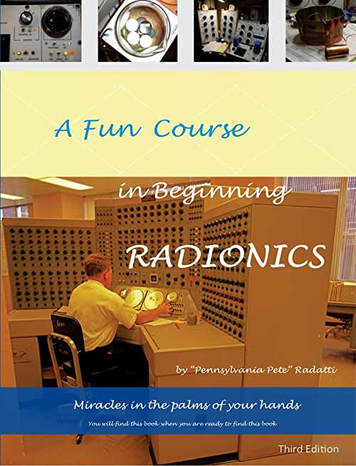 A Fun Course in Beginning Radionics Third Edition: Miracles in the palms of your hands (Mastering Radionics Series Book 1) (English Edition)