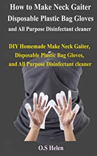 How to Make Neck Gaiter, Disposable Plastic Bag Gloves, and All Purpose Disinfectant cleaner: DIY Homemade Make Neck Gaite...