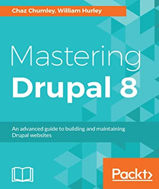 Mastering Drupal 8: An advanced guide to building and maintaining Drupal websites