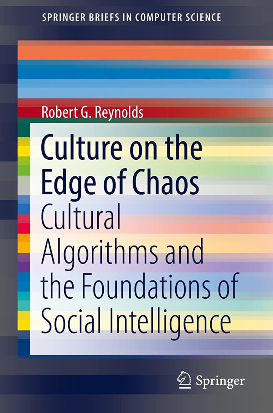 Culture on the Edge of Chaos: Cultural Algorithms and the Foundations of Social Intelligence (SpringerBriefs in Computer Science) (English Edition)