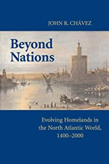 Beyond Nations: Evolving Homelands in the North Atlantic World, 1400–2000