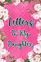Letters to My Daughter: Mother to Daughter Notebook, Father to Daughter Journal: Awesome Novelty Gift Diary: Write Down Precious Moments Memories Now and Read Them Later Pink Rose