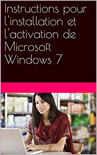 Instructions pour l'installation et l'activation de Microsoft Windows 7 (French Edition)