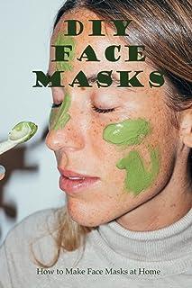 DIY Face Masks: How to Make Face Masks at Home: Face Mask Recipes
