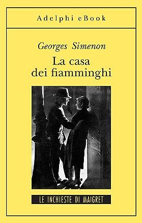 La casa dei fiamminghi: Le inchieste di Maigret (13 di 75) (Le inchieste di Maigret: romanzi)