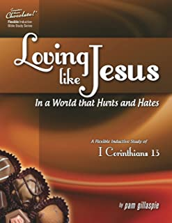 Sweeter Than Chocolate(r) Loving Like Jesus in a World That Hurts and Hates-A Flexible Inductive Study of 1 Corinthians 13