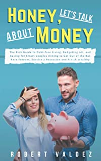 Honey, Let's Talk About Money: The Rich Guide to Debt-free Living, Budgeting 101, and Saving for Smart Couples Aiming to G...