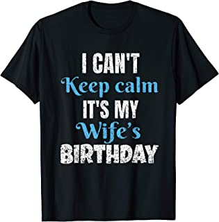 I Can't Keep Calm It's My Wife's Birthday T-Shirt