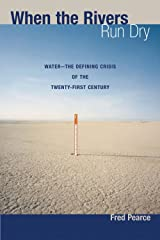 When the Rivers Run Dry: Water--The Defining Crisis of the Twenty-first Century Kindle Edition