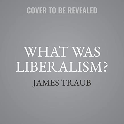 What Was Liberalism?: The Past, Present, and Promise of a Noble Idea, Library Edition