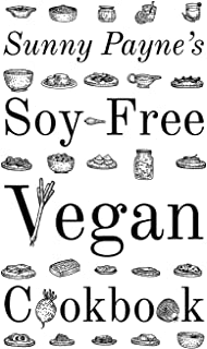 Sunny Payne's Soy-Free Vegan Cookbook