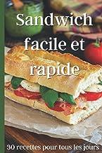 Sandwich facile et rapide: 30 recettes pour tous les jours - Idées de repas pour les personnes pressées - Cuisine fait mai...