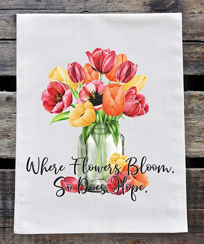 Kitchen Dish Towel Flour Sack Towel Where Flowers Bloom So Does Hope