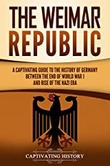 The Weimar Republic: A Captivating Guide to the History of Germany Between the End of World War I and Rise of the Nazi Era (English Edition) Format Kindle
