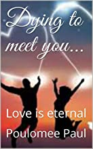 Dying to meet you...: Love is eternal