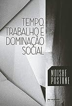 Tempo, trabalho e dominação social: uma reinterpretação da teoria crítica de Marx