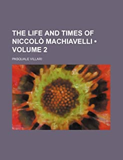 The Life and Times of Niccolo Machiavelli (Volume 2)