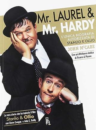 Mr Laurel & Mr Hardy. Lunica biografia autorizzata di Stanlio e Ollio. Ediz. speciale