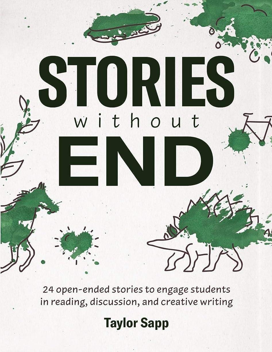 ワイプアーカイブビザStories Without End: 24 open-ended stories to engage students  in reading, discussion, and creative writing
