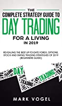 The Complete Strategy Guide to Day Trading for a Living in 2019: Revealing the Best Up-to-Date Forex, Options, Stock and Swing Trading Strategies of 2019 (Beginners Guide)