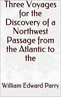 Three Voyages for the Discovery of a Northwest Passage from the Atlantic to the