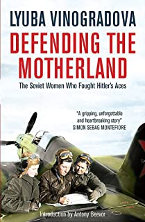 Defending the Motherland: The Soviet Women Who Fought Hitler's Aces