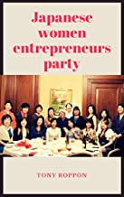 Party: THE POWERFUL FEMALE ENTREPRENEURS IN JAPAN (English Edition)