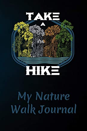 """Take a Hike - My Nature Walk Journal: Walker's Notebook and Logbook with 150 Pages of Lined 6""""x 9"""" White Paper – A Paperback Book to Record Your ... and Nature Walks in the Great Outdoors"""