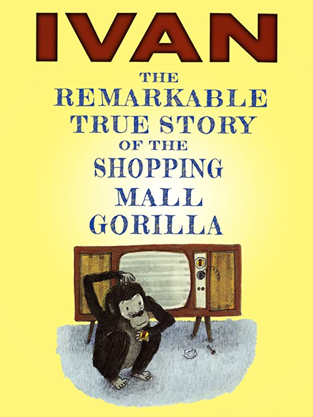 Ivan: The True Story of the Shopping Mall Gorilla