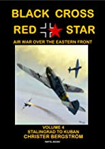 Black Cross Red Star -- Air War Over the Eastern Front: Volume 4: Stalingrad to Kuban 1942-1943