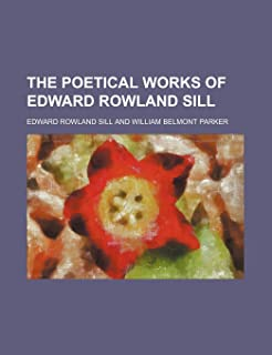 The Poetical Works of Edward Rowland Sill