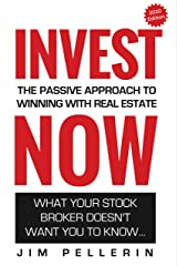 Invest NOW - The Passive Approach To Winning With Real Estate: What Your Stock Broker Doesn't Want You To Know ... (Life NOW Solutions Book 3) Kindle Edition