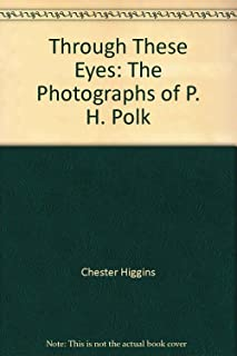 THROUGH THESE EYES: The Photographs of P. H. Polk