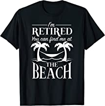 Im retired You can find me at the Beach Retirement Shirt Fun
