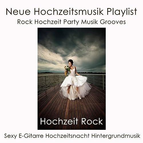 Hochzeit Rock Neue Hochzeitsmusik Playlist Rock Hochzeit Party