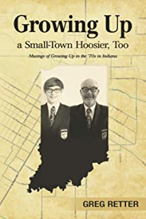 Growing Up a small-Town Hoosier, Too: Musings of Growing up in the 70's in Indiana