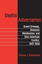 Useful Adversaries: Grand Strategy, Domestic Mobilization, and Sino-American Conflict, 1947-1958 (Princeton Studies in International History and Politics Book 179) (English Edition)