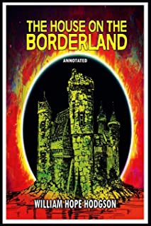The House on the Borderland Annotated