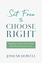 Set Free to Choose Right: Equipping Today's Kids to Make Right Moral Choices for Life