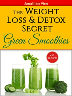 Green Smoothies: The Weight Loss & Detox Secret: 50 Recipes for a Healthy Diet (Special Diet Cookbooks & Vegetarian Recipes Collection Book 3) (English Edition)