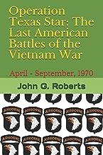 Operation Texas Star: The Last American Battles of the Vietnam War: April - September, 1970