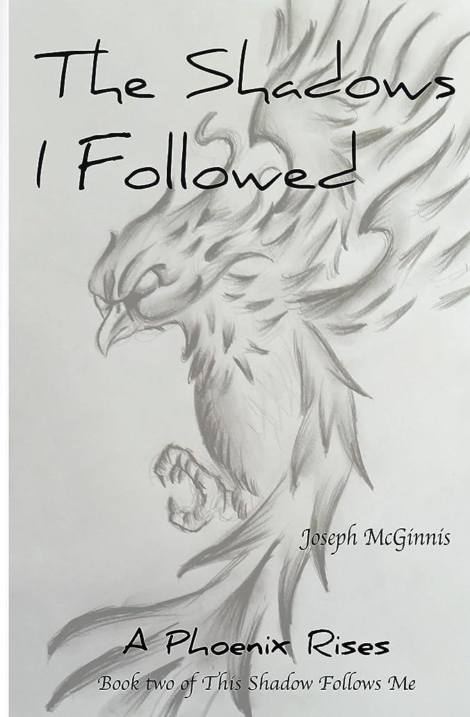 宇宙のデンプシーゴネリルThe Shadows I Followed: A Phoenix Rises (This Shadow Follows Me) (English Edition)