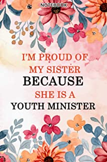 I'm Proud Of My Sister Because She Is A Youth Minister -Gift Notebook Planner for Women: College,Finance,Homeschool,Appoin...
